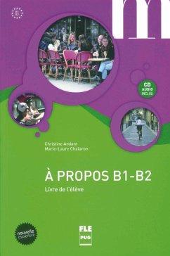 À propos B1-B2. Livre de l'élève (MP3-CD inclus) - Andant, Christine; Chalaron, Marie-Laure