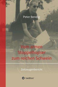 Peter Bendig - Vom armen Stoppelhopser zum reichen Schwein (eBook, ePUB) - Bendig, Peter