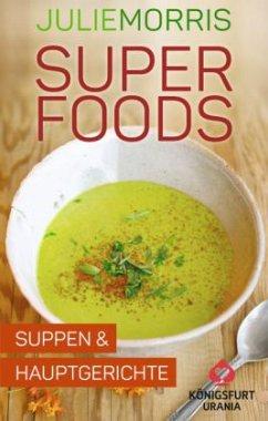 Superfoods - Suppen & Hauptgerichte, Rezeptkarten - Morris, Julie