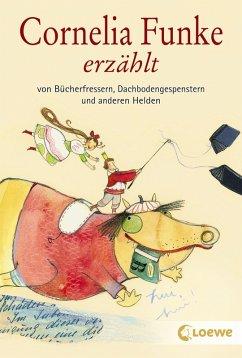 Cornelia Funke erzählt von Bücherfressern, Dachbodengespenstern und anderen Helden (eBook, ePUB) - Funke, Cornelia