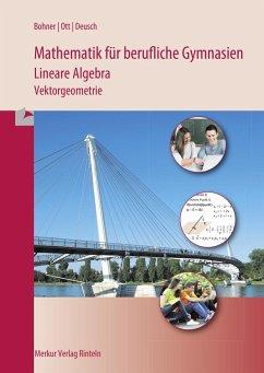 Mathematik für berufliche Gymnasien - Lineare Algebra - Bohner, Kurt; Ihlenburg, Peter; Ott, Roland