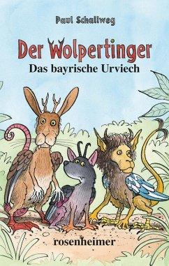 Der Wolpertinger - Das bayrische Urviech (eBook, ePUB) - Schallweg, Paul
