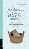 Als Oma noch die Wäsche schrubbte (eBook, ePUB)