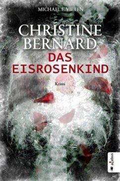 Das Eisrosenkind / Christine Bernard Bd.2 - Vieten, Michael E.
