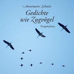 Gedichte wie Zugvögel - Schnitt, Annemarie