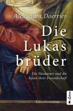 Die Lukasbrüder. Die Nazarener und die Kunst ih...