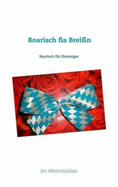 Boarisch fia Breißn (eBook, ePUB) - Lehmer, Wolfgang M.