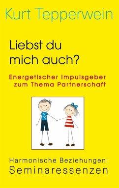 Liebst du mich auch? Energetischer Impulsgeber zum Thema Partnerschaft (eBook, ePUB)