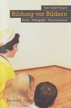 Bildung vor Bildern (eBook, PDF) - Pazzini, Karl-Josef