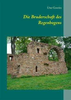 Die Bruderschaft des Regenbogens (eBook, ePUB) - Goeritz, Uwe