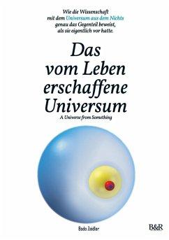 Das vom Leben erschaffene Universum - A Universe From Something - Edition 3 (eBook, ePUB) - Zeidler, Bodo