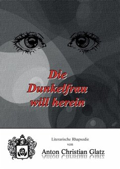 Die Dunkelfrau will herein (eBook, ePUB) - Glatz, Anton Christian