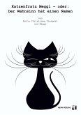 Katzenfratz Meggi – oder: Der Wahnsinn hat einen Namen (eBook, ePUB)