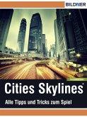 Cities: Skylines - Alles Tipps und Tricks zum Spiel! (eBook, ePUB)