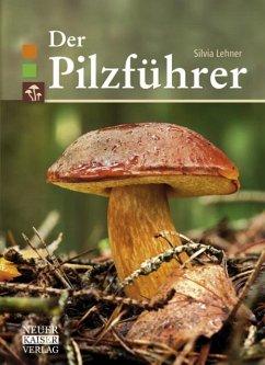 Der Pilzführer - Lehner, Silvia