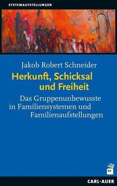 Herkunft, Schicksal und Freiheit - Schneider, Jakob R.