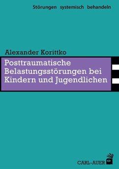 Posttraumatische Belastungsstörungen bei Kindern und Jugendlichen - Korittko, Alexander