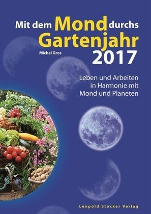 mit dem mond durchs gartenjahr 2017 von michel gros buch. Black Bedroom Furniture Sets. Home Design Ideas