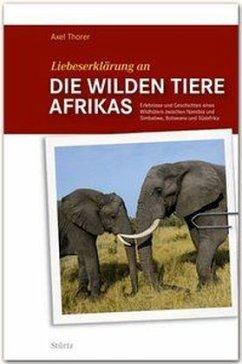 Liebeserklärung an die wilden Tiere Afrikas - Thorer, Axel