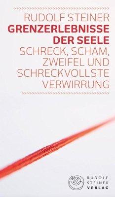 Grenzerlebnisse der Seele - Steiner, Rudolf