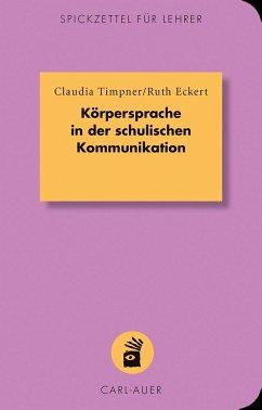 Körpersprache in der schulischen Kommunikation - Timpner, Claudia; Eckert, Ruth