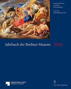 Jahrbuch der Berliner Museen. Jahrbuch der Preussischen Kunstsammlungen. Neue Folge / Jahrbuch der Berliner Museen 55. Band (2013)