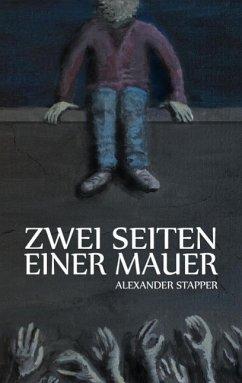 Zwei Seiten einer Mauer (eBook, ePUB) - Stapper, Alexander