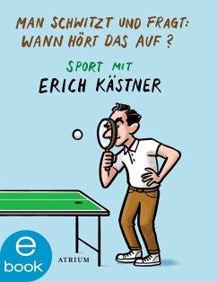 Man schwitzt und fragt: Wann hört das auf? (eBook, ePUB) - Kästner, Erich