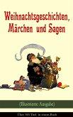 Weihnachtsgeschichten, Märchen und Sagen (Illustrierte Ausgabe) - Über 100 Titel in einem Buch (eBook, ePUB)