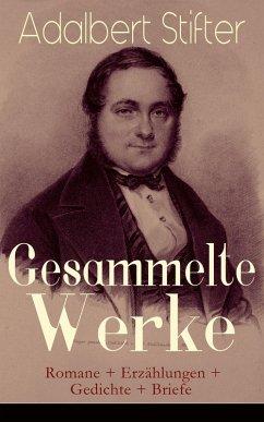 9788026847106 - Adalbert Stifter: Gesammelte Werke: Romane + Erzählungen + Gedichte + Briefe (Vollständige Ausgaben) (eBook, ePUB) - Kniha