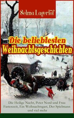 Die beliebtesten Weihnachtsgeschichten von Selma Lagerlöf: Die Heilige Nacht, Peter Nord und Frau Fastenzeit, Ein Weihnachtsgast, Der Spielmann und viel mehr (eBook, ePUB) - Lagerlöf, Selma