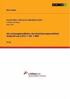 Die Leistungskondiktion. Der bereicherungsrechtliche Anspruch aus § 812 I 1 Alt. 1 BGB (eBook, ePUB)