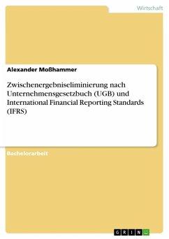 Zwischenergebniseliminierung nach Unternehmensgesetzbuch (UGB) und International Financial Reporting Standards (IFRS) (eBook, ePUB)
