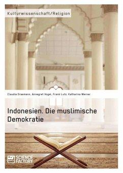 Indonesien. Die muslimische Demokratie (eBook, PDF)