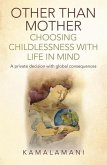 Other Than Mother - Choosing Childlessness with Life in Mind: A Private Decision with Global Consequences