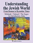 Understanding the Jewish World from Roman to Byzantine Times: Mishnah-Talmud-The Sages--An Introductory Atlas