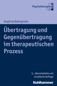 Übertragung und Gegenübertragung im therapeutischen Prozess - Bettighofer, Siegfried