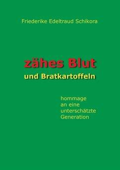 Zähes Blut und Bratkartoffeln - Schikora, Friederike Edeltraud