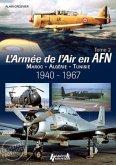L'Armee de L'Air En Afrique Du Nord, Tome 2: Maroc, Algerie, Tunisie 1940-1967