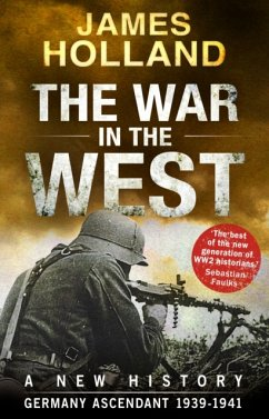 The War in the West - A New History - Holland, James