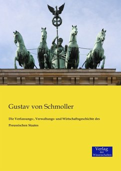 Die Verfassungs-, Verwaltungs- und Wirtschaftsgeschichte des Preussischen Staates - Schmoller, Gustav von