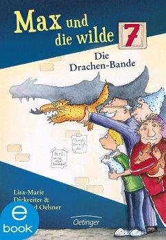 Die Drachenbande / Max und die Wilde Sieben Bd.3 (eBook, ePUB) - Dickreiter, Lisa-Marie; Oelsner, Winfried