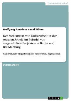 Der Stellenwert von Kulturarbeit in der sozialen Arbeit am Beispiel von ausgewählten Projekten in Berlin und Brandenburg (eBook, PDF)