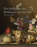 Die Stillleben des Balthasar van der Ast (1593/94-1657)