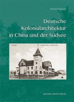 Deutsche Kolonialarchitektur in China und der Südsee - Hofmann, Michael