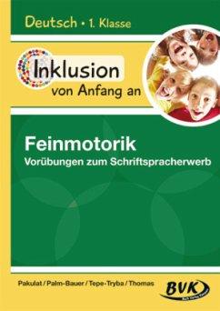 Inklusion von Anfang an: Deutsch - Feinmotorik - Vorübungen zum Schriftspracherwerb - Pakulat, Dorothee; Palm-Bauer, Bettina; Tepe-Tryba, Barbara; Thomas, Sonja