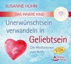 Das Innere Kind - Unerwünschtsein verwandeln in Geliebtsein, 2 Audio-CDs