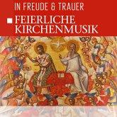 Feierliche Kirchenmusik-In Freude & Trauer