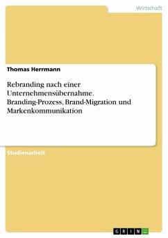 Rebranding nach einer Unternehmensübernahme. Branding-Prozess, Brand-Migration und Markenkommunikation (eBook, PDF)