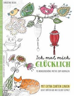 Ich mal mich glücklich: Malbuch für Erwachsene - Rechl, Christine